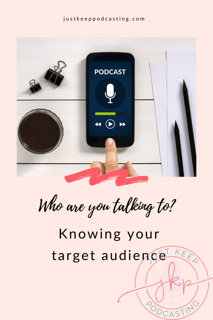 Who are you talking to? Knowing your podcast target audience