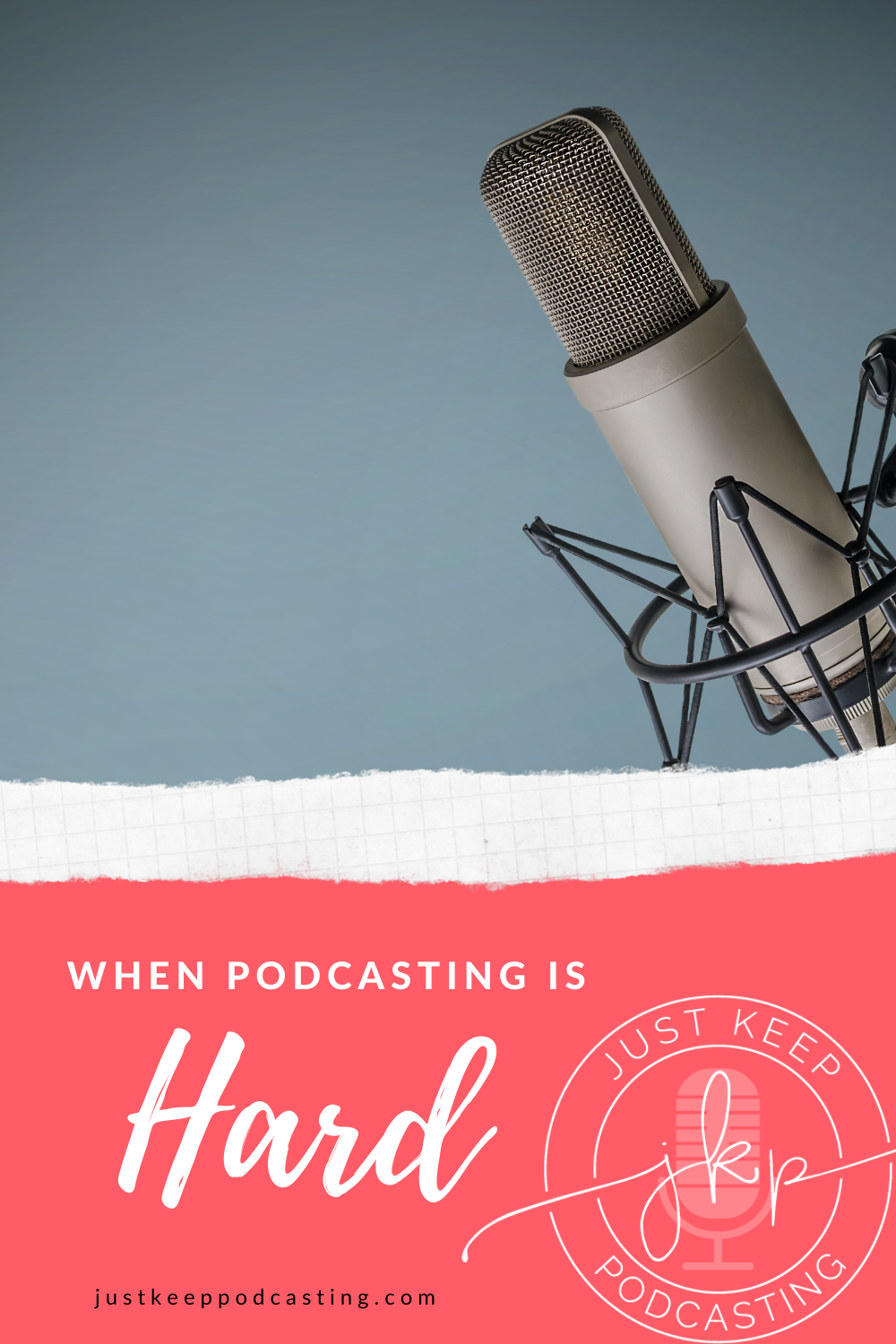 When Podcasting Gets hard, how do you keep going
